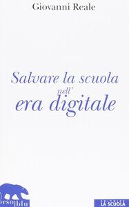 Libro Salvare la scuola nell'era digitale Giovanni Reale