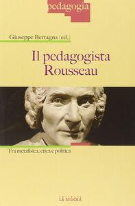 Libro Il pedagogista Rousseau Giuseppe Bertagna