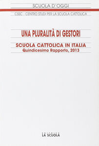Foto Cover di Una pluralità di gestori. Scuola cattolica in Italia. 15º rapporto, Libro di  edito da La Scuola