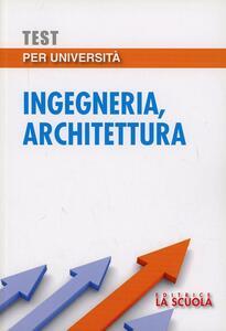 Test per università. Ingegneria, architettura