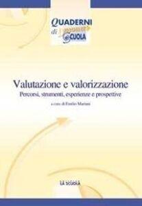 Libro Valutazione e valorizzazione: oggi e in prospettiva. Percorsi, strumenti, esperienze e prospettive