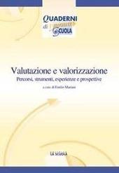 Valutazione e valorizzazione: oggi e in prospettiva. Percorsi, strumenti, esperienze e prospettive