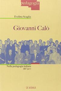 Foto Cover di Giovanni Calò nella pedagogia italiana del Novecento, Libro di Evelina Scaglia, edito da La Scuola