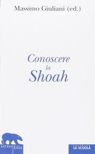 Libro Conoscere la Shoah. Storia, letteratura, filosofia, arte