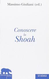 Conoscere la Shoah. Storia, letteratura, filosofia, arte