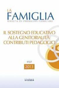 Il sostegno educativo alla genitorialità: contributi pedagogici. La famiglia. Annuario 2013
