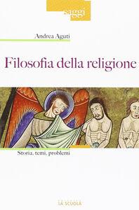 Libro Filosofia della religione. Storia, temi, problemi Andrea Aguti