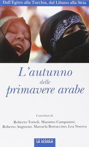Libro L' autunno delle primavere arabe. Dall'Egitto alla Turchia, dal Libano alla Siria
