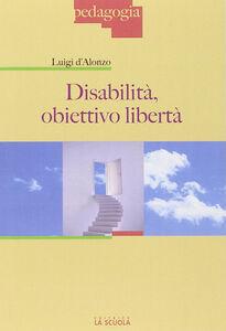 Foto Cover di Disabilità: obiettivo libertà, Libro di Luigi D'Alonzo, edito da La Scuola