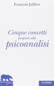 Cinque concetti proposti alla psicoanalisi