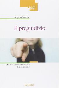 Libro Il pregiudizio. Natura, fonti e modalità di risoluzione Angelo Nobile