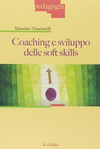 Foto Cover di Coaching e sviluppo delle soft skills, Libro di Massimo Tucciarelli, edito da La Scuola