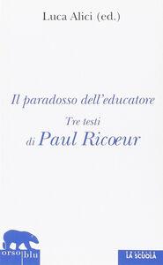 Libro Il paradosso dell'educatore. Tre testi di Paul Ricoeur
