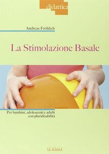Foto Cover di La stimolazione basale, Libro di Andreas Frölich, edito da La Scuola