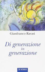 Foto Cover di Di generazione in generazione, Libro di Gianfranco Ravasi, edito da La Scuola