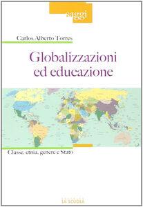 Foto Cover di Globalizzazioni ed educazione, Libro di Carlos A. Torres, edito da La Scuola