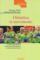 Didattica in movimento. L'esperienza motoria nella scuola dell'infanzia e nella scuola primaria
