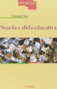 Foto Cover di Scuola e sfida educativa, Libro di Giuseppe Mari, edito da La Scuola