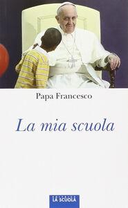Libro La mia scuola Francesco (Jorge Mario Bergoglio)