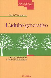 Libro L' adulto generativo. Relazioni educative e scelte di vita familiare Maria Vinciguerra