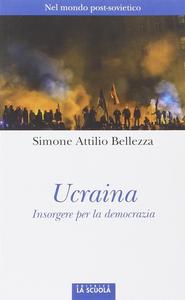 Libro Ucraina. Insorgere per la democrazia Simone A. Bellezza