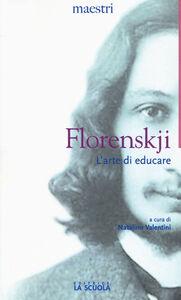 Foto Cover di L' arte di educare, Libro di Pavel A. Florenskij, edito da La Scuola