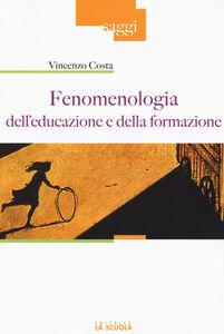 Libro Fenomenologia dell'educazione e della formazione Vincenzo Costa