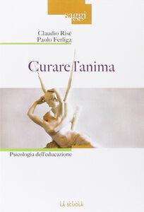 Libro Curare l'anima. Psicologia dell'educazione Claudio Risé , Paolo Ferliga
