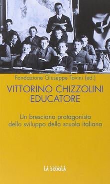 Vittorini Chizzolini educatore. Un bresciano protagonista dello sviluppo della scuola italiana.pdf