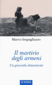 Il martirio degli armeni. Un genocidio dimenticato. Ediz. illustrata - Marco Impagliazzo - copertina