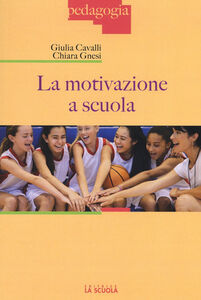 Foto Cover di La motivazione a scuola, Libro di Giulia Cavalli,Chiara Gnesi, edito da La Scuola