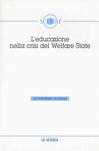 Libro L' educazione nella crisi del welfare. Atti del 53° Convegno di Scholé 2014