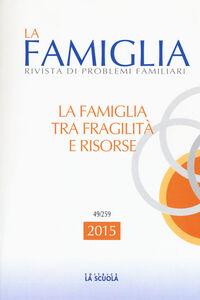 Libro La famiglia tra fragilità e risorse. La famiglia. Annuario 2015