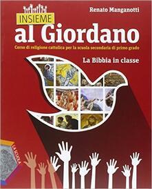 Insieme al Giordano. La Bibbia in classe. Per la Scuola media.pdf