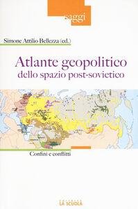 Foto Cover di Atlante geopolitico dello spazio post-sovietico. Confini e conflitti, Libro di  edito da La Scuola