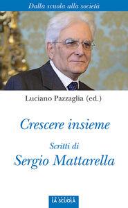 Foto Cover di Crescere insieme. Scritti di Sergio Mattarella, Libro di  edito da La Scuola
