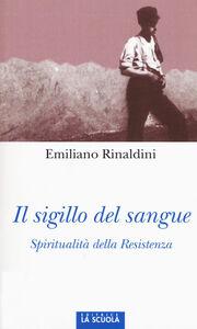 Libro Il sigillo del sangue. Spiritualità della Resistenza Emiliano Rinaldini