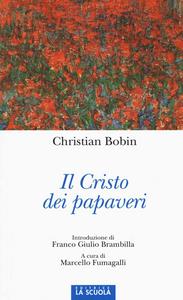 Libro Il Cristo dei papaveri Christian Bobin