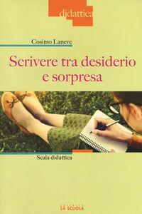 Libro Scrivere tra desiderio e sorpresa. Scala didattica Cosimo Laneve