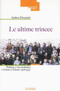 Foto Cover di Le ultime trincee. Politica e vita scolastica a Trento e Trieste (1918-1923), Libro di Andrea Dessardo, edito da La Scuola