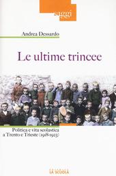 Le ultime trincee. Politica e vita scolastica a Trento e Trieste (1918-1923)