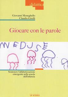 Giocare con le parole. Sostenere lalfabetizzazione emergente nella scuola dellinfanzia. Ediz. illustrata.pdf