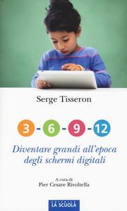 3-6-9-12. Diventare grandi all'epoca degli schermi digitali - Serge Tisseron - copertina