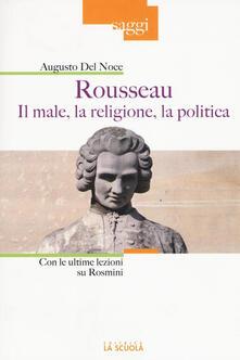 Rousseau. Il male, la religione, la politica. Con le ultime lezioni su Rosmini.pdf