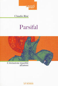 Libro Parsifal. L'iniziazione maschile all'amore Claudio Risé