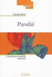 Parsifal. L'iniziazione maschile all'amore - Risé Claudio - wuz.it