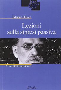 Foto Cover di Lezioni sulla sintesi passiva, Libro di Edmund Husserl, edito da La Scuola