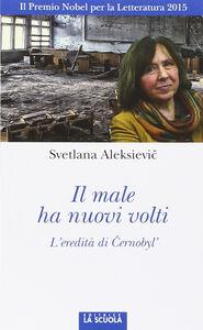 Libro Il male ha nuovi volti. L'eredità di ?ernobyl' Svetlana Aleksievi?