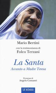 Foto Cover di La santa. Accanto a Madre Teresa, Libro di Mario Bertini,Folco Terzani, edito da La Scuola