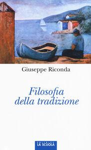 Foto Cover di Filosofia della tradizione, Libro di Giuseppe Riconda, edito da La Scuola